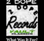 2 Dope - What Was It For?