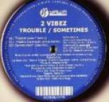 2 Vibez - Trouble / Sometimes
