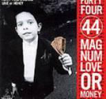 44MAGNUM - LOVE or MONEY