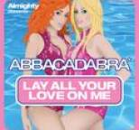 Abbacadabra - Almighty Presents: Lay All Your Love On Me