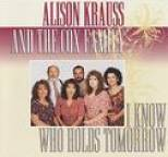 Alison Krauss and The Cox Family - I Know Who Holds Tomorrow