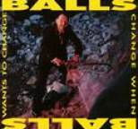Balls - Balls Change When Balls Want To Change
