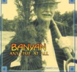 Banyan - Anytime At All