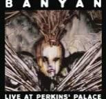 Banyan - Live At Perkins' Palace
