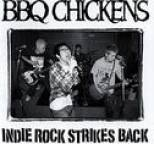 Bbq Chickens - Indie Rock Strikes Back