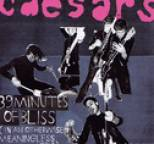 Caesars - 39 Minutes of Bliss (In An Otherwise Meaningless World)