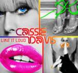 Cassie Davis - Like It Loud