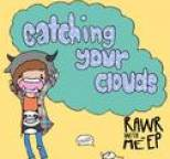 CatchingYourClouds - Rawr With Me - EP