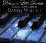Danny Wright - Dream a Little Dream: Classic Piano Lullabies