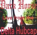Dark Horse - DARK HORSE LIVE FROM THE DELTA HUBCAP