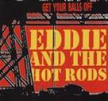 Eddie and The Hot Rods - Get Your Balls Off