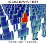 Edgewater - We're Not Robots...