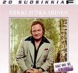 Erkki Junkkarinen - 20 Suosikkia  / Siks' oon mä suruinen
