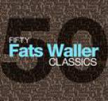 Fats Waller - Fifty Fats Waller Classics