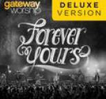 Gateway Worship - Forever Yours (Deluxe Edition)