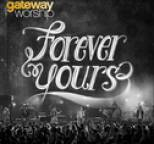 Gateway Worship - Forever Yours