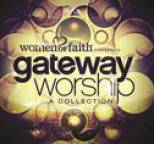 Gateway Worship - Women Of Faith Presents Gateway Worship A Collection
