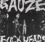 Gauze - FUCK HEADS