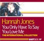 Hannah Jones - You Only Have To Say You Love Me: The International Collection