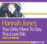 Hannah Jones - You Only Have To Say You Love Me: The U.S. Collection