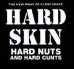 Hard Skin - Hard Nuts & Hard Cunts