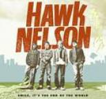 Hawk Nelson - Smile, It's The End Of The World