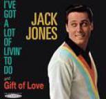 Jack Jones - I've Got a Lot of Livin' to Do / Gift of Love