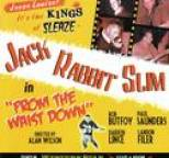Jack Rabbit Slim - From The Waist Down