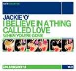 Jackie 'o' - Almighty Presents: I Believe In A Thing Called Love