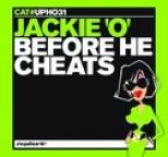 Jackie 'o' - Before He Cheats