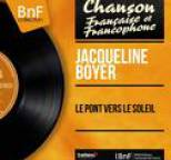 Jacqueline Boyer - Le pont vers le soleil (feat. Les Angels, Jo Moutet) [Mono Version]
