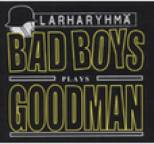 Larharyhmä - Bad Boys Plays Goodman