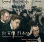 Leevi Madetoja - Madetoja: So What If I Sing