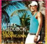 Mark Medlock - Club Tropicana