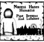 Naomi Hates Humans - Pipe Dreams And Lullabies