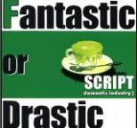 Script - Fantastic or Drastic