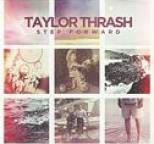 Taylor Thrash - Step Forward
