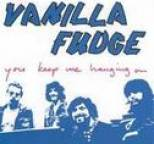 Vanilla Fudge - You Keep Me Hanging On