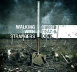 Walking With Strangers - Buried, Dead & Done