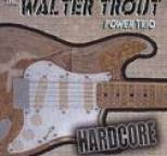 Walter Trout Power Trio - Hardcore