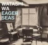 Watashi Wa - Eager Seas