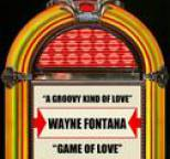 Wayne Fontana - A Groovy Kind Of Love / Game Of Love